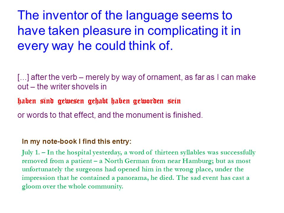 The inventor of the language seems to have taken pleasure in complicating it in every way he could think of.