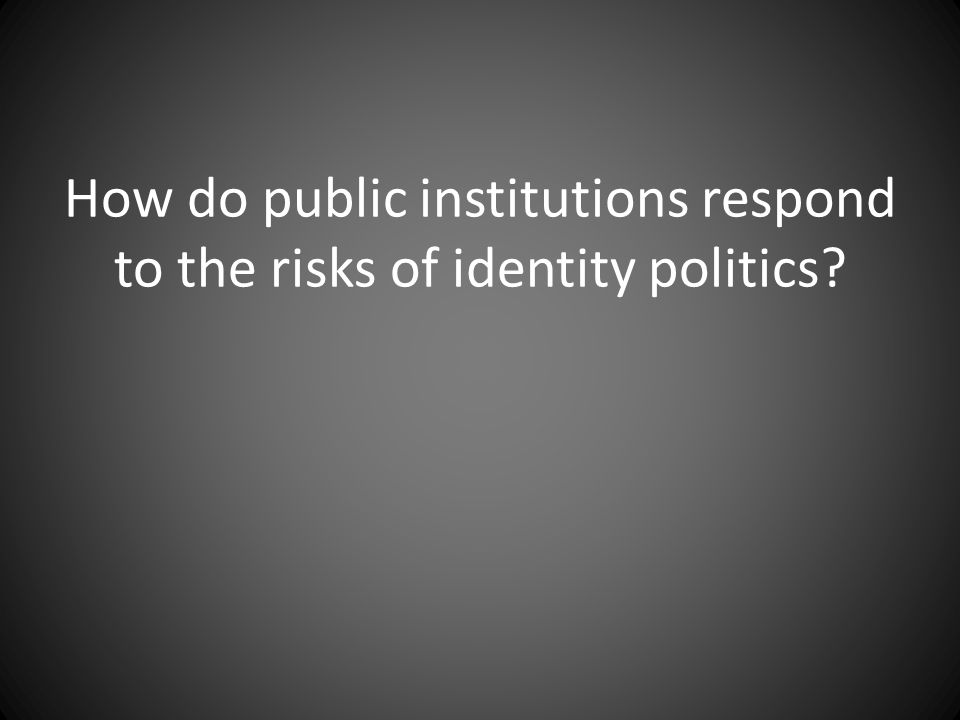 How do public institutions respond to the risks of identity politics