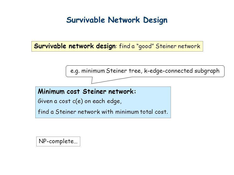 e.g. minimum Steiner tree, k-edge-connected subgraph