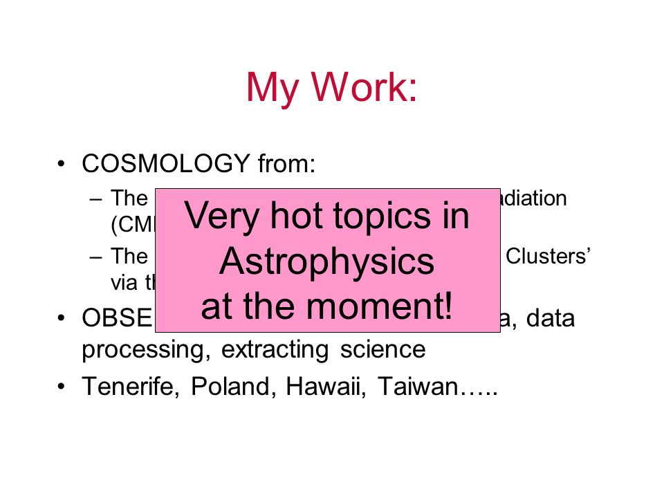 My Work: Very hot topics in Astrophysics at the moment!