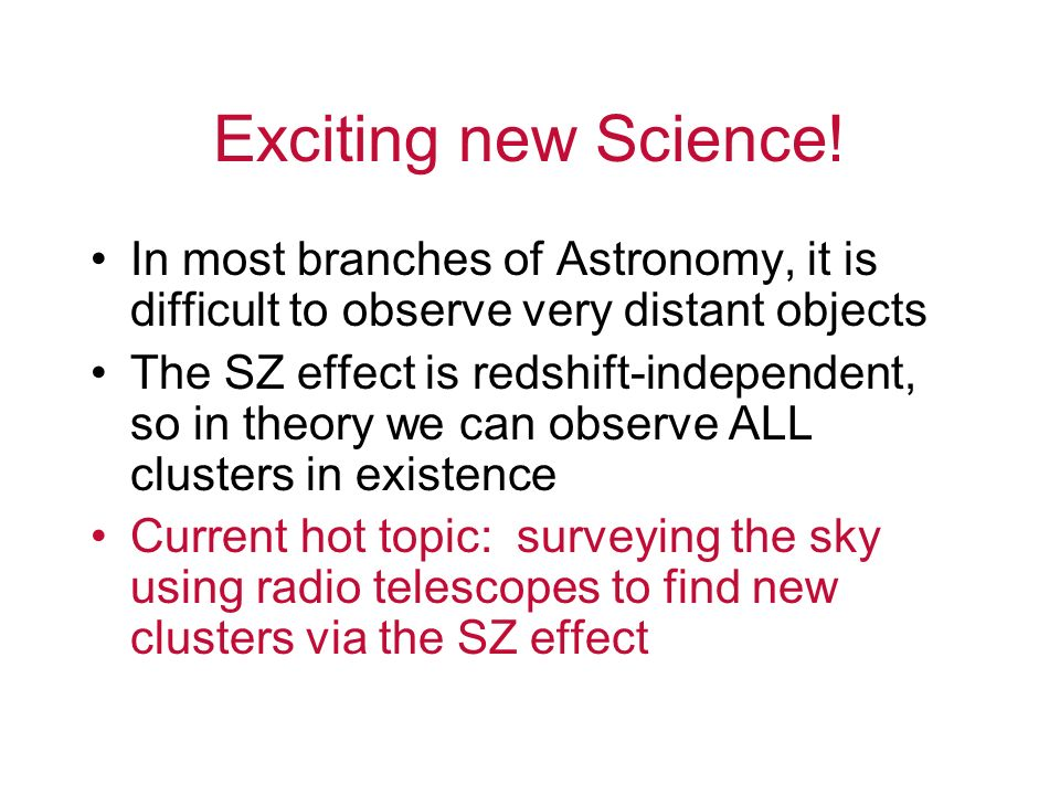 Exciting new Science! In most branches of Astronomy, it is difficult to observe very distant objects.