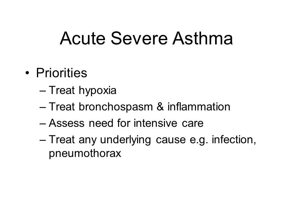 Acute Severe Asthma Priorities Treat hypoxia