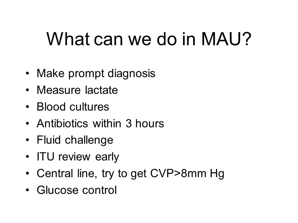 What can we do in MAU Make prompt diagnosis Measure lactate