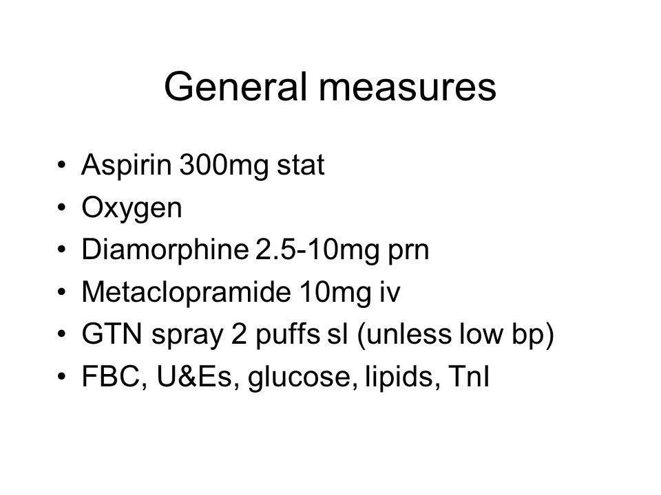 General measures Aspirin 300mg stat Oxygen Diamorphine 2.5-10mg prn