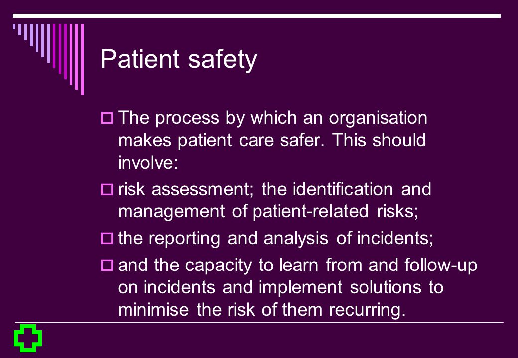 Patient safety The process by which an organisation makes patient care safer. This should involve: