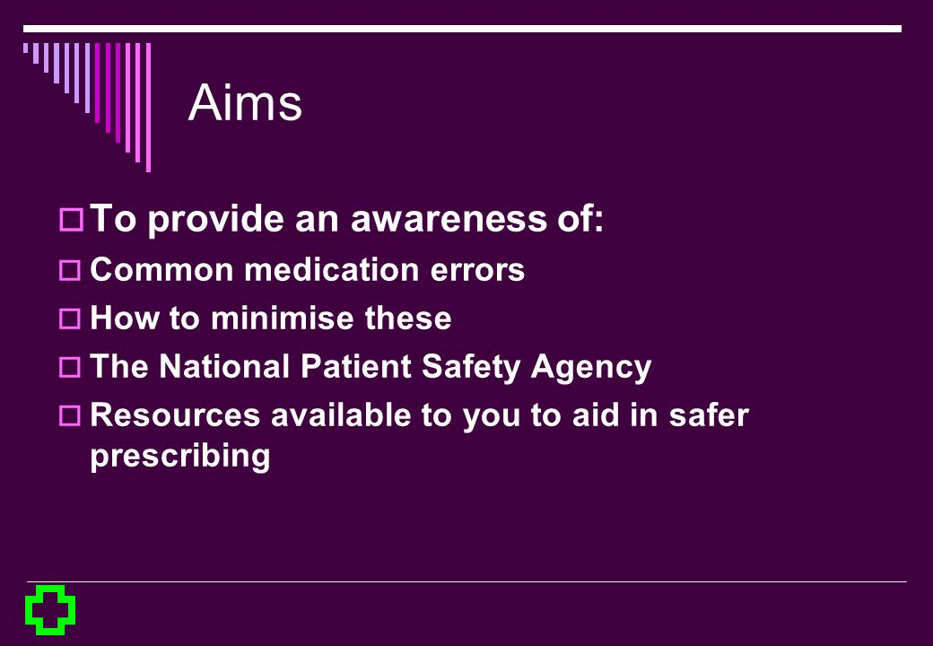Aims To provide an awareness of: Common medication errors