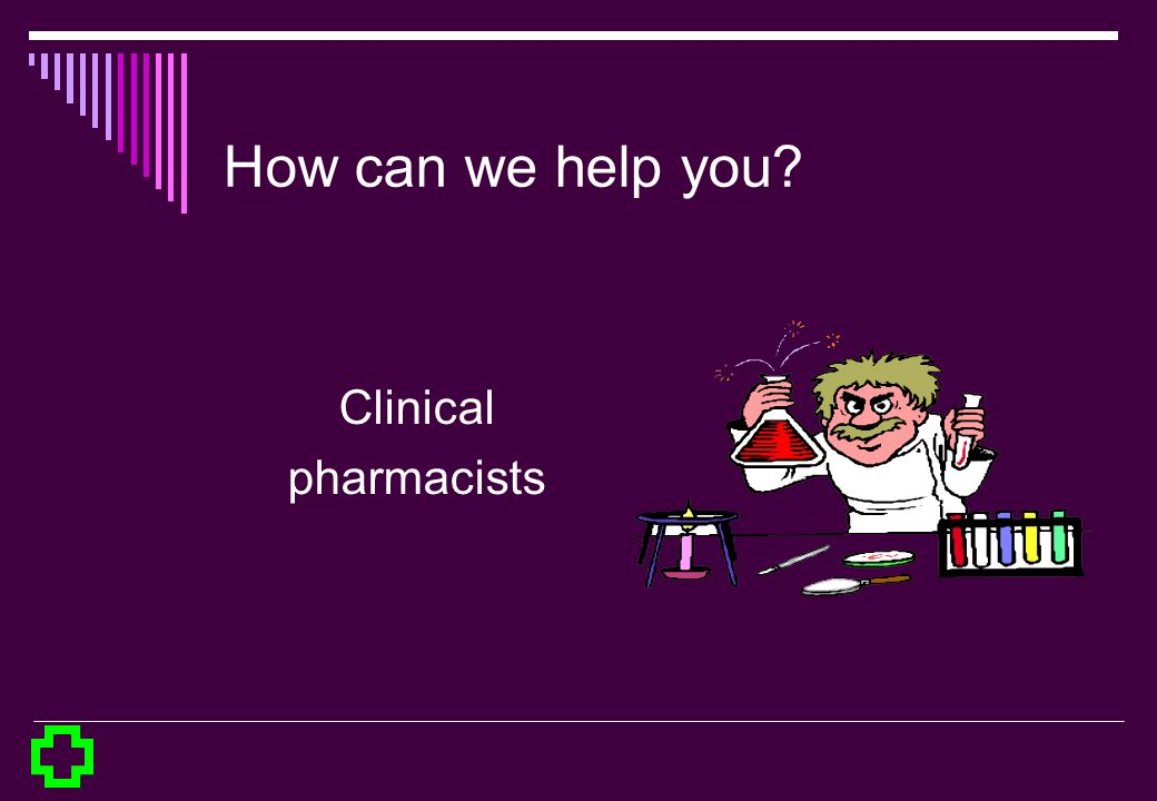How can we help you Clinical pharmacists