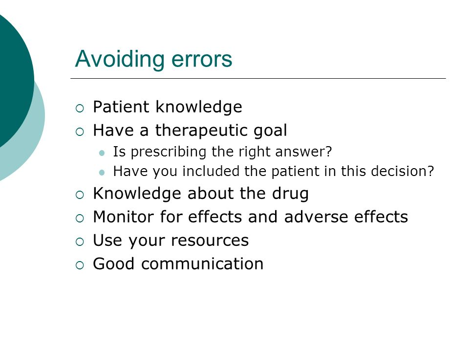 Avoiding errors Patient knowledge Have a therapeutic goal