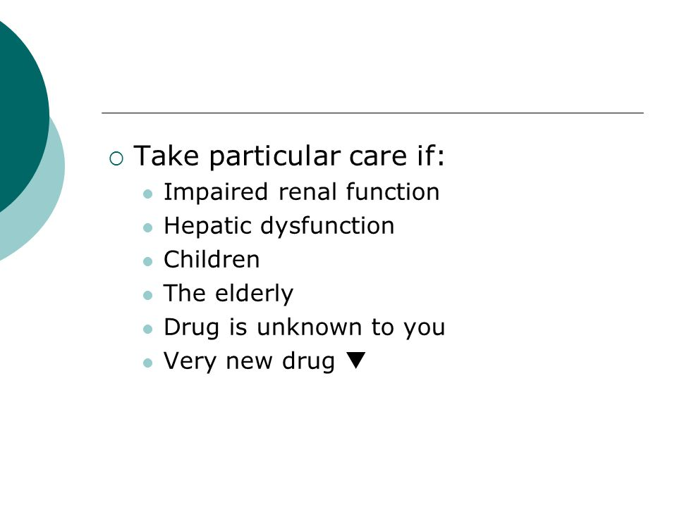 Take particular care if: