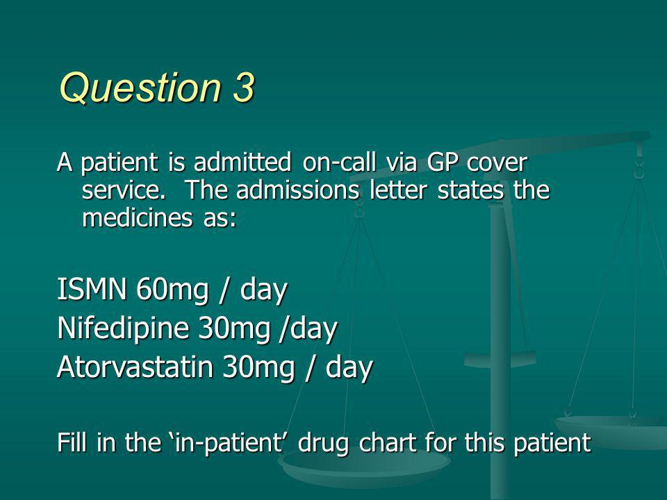 Question 3 ISMN 60mg / day Nifedipine 30mg /day