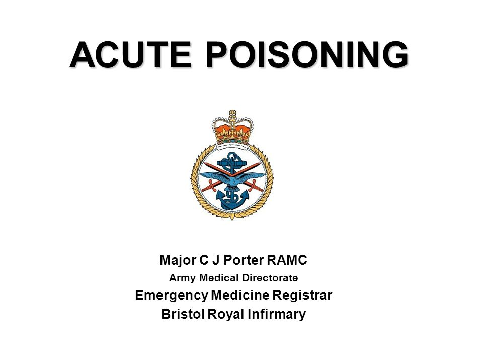 ACUTE POISONING Major C J Porter RAMC Emergency Medicine Registrar