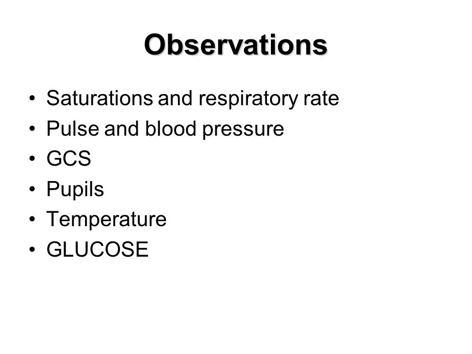 Observations Saturations and respiratory rate Pulse and blood pressure