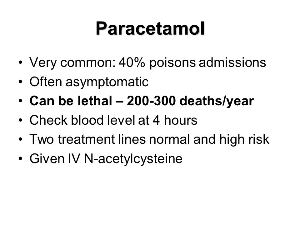 Paracetamol Very common: 40% poisons admissions Often asymptomatic