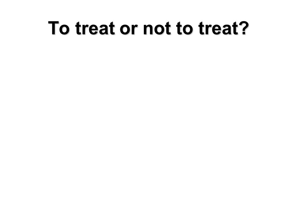 To treat or not to treat