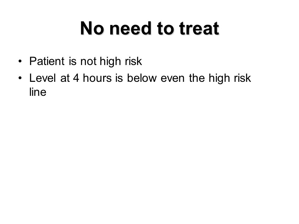 No need to treat Patient is not high risk
