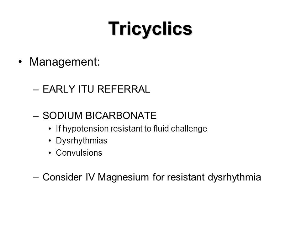 Tricyclics Management: EARLY ITU REFERRAL SODIUM BICARBONATE