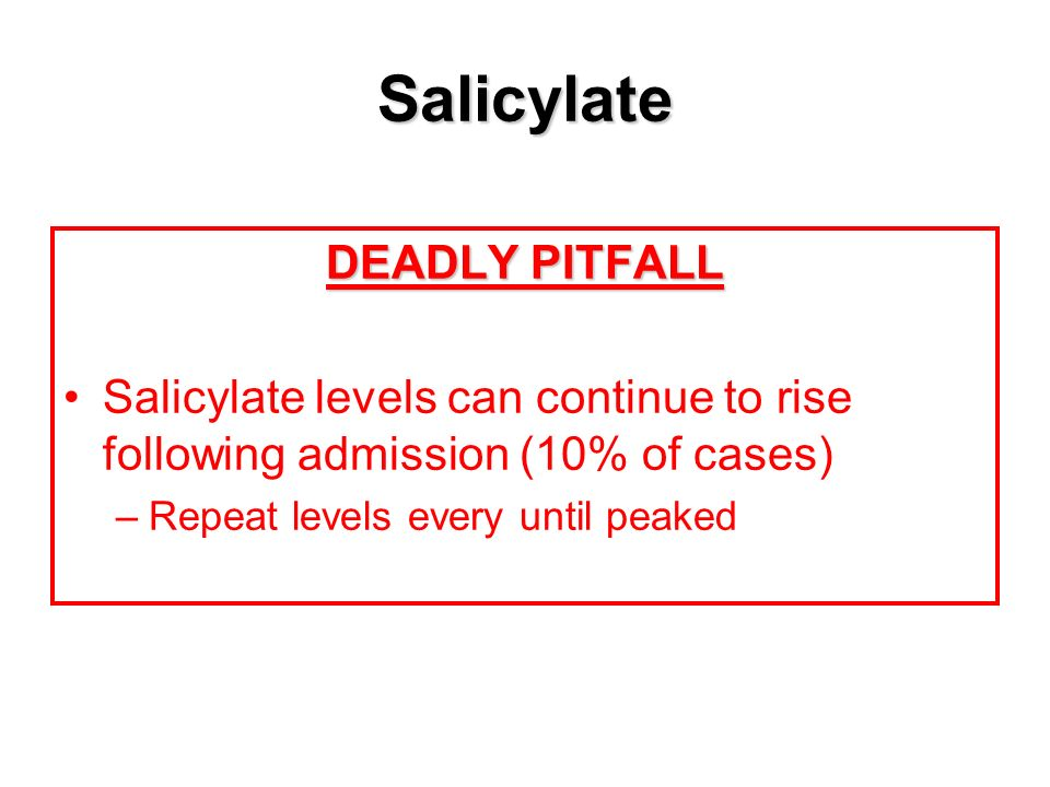 Salicylate DEADLY PITFALL