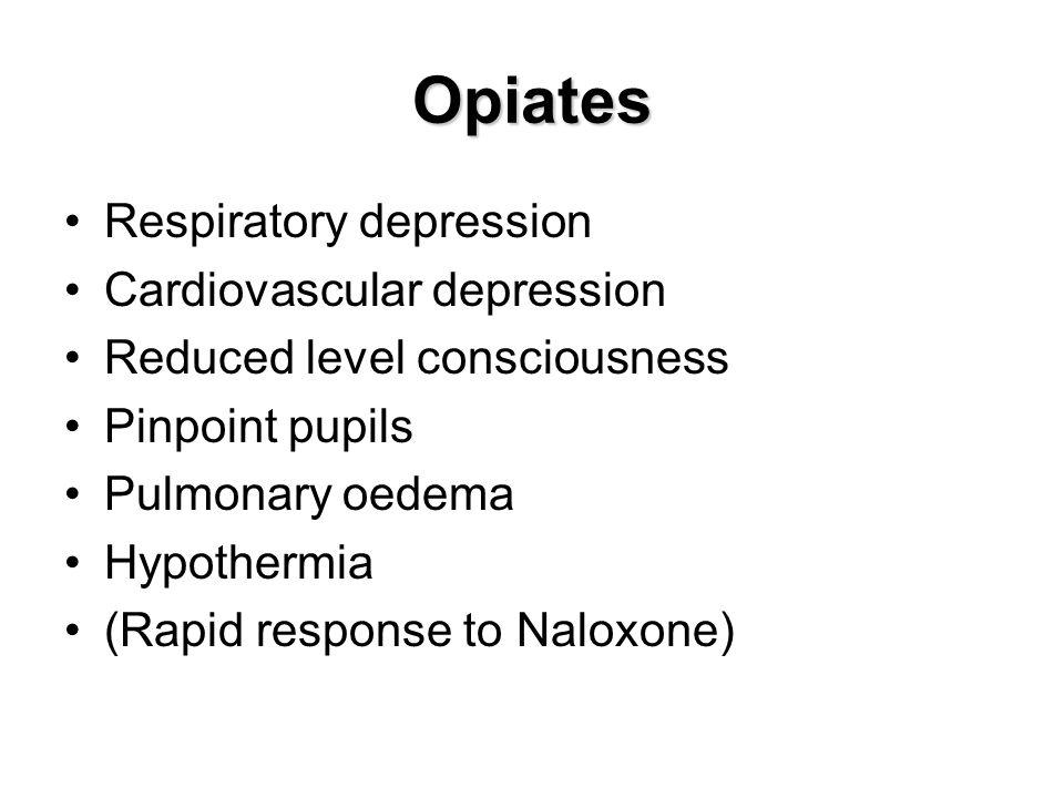 Opiates Respiratory depression Cardiovascular depression