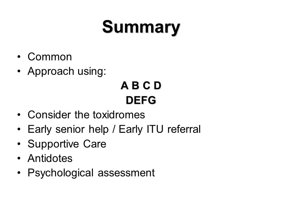 Summary Common Approach using: A B C D DEFG Consider the toxidromes