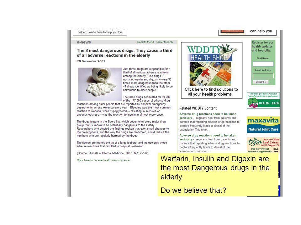 Warfarin, Insulin and Digoxin are the most Dangerous drugs in the elderly.