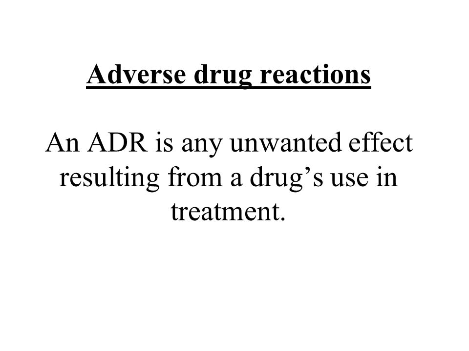 Adverse drug reactions An ADR is any unwanted effect resulting from a drug's use in treatment.