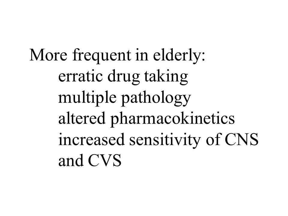 More frequent in elderly:. erratic drug taking. multiple pathology