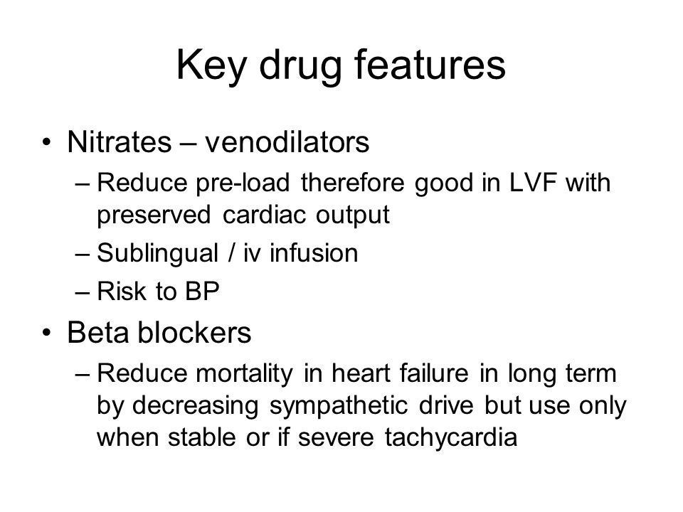 Key drug features Nitrates – venodilators Beta blockers
