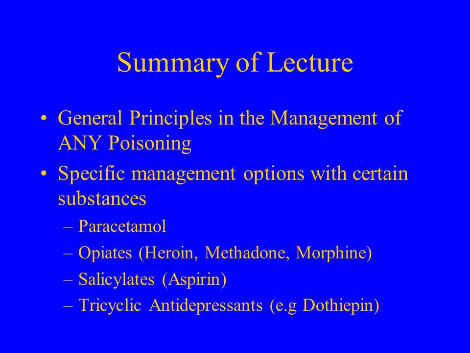 Summary of Lecture General Principles in the Management of ANY Poisoning. Specific management options with certain substances.