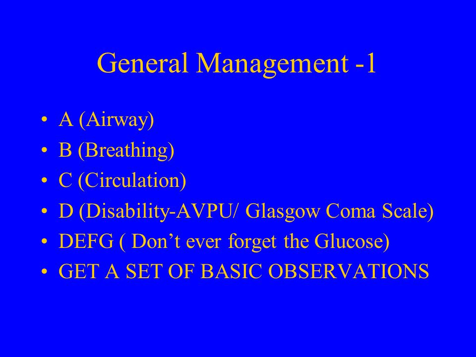 General Management -1 A (Airway) B (Breathing) C (Circulation)