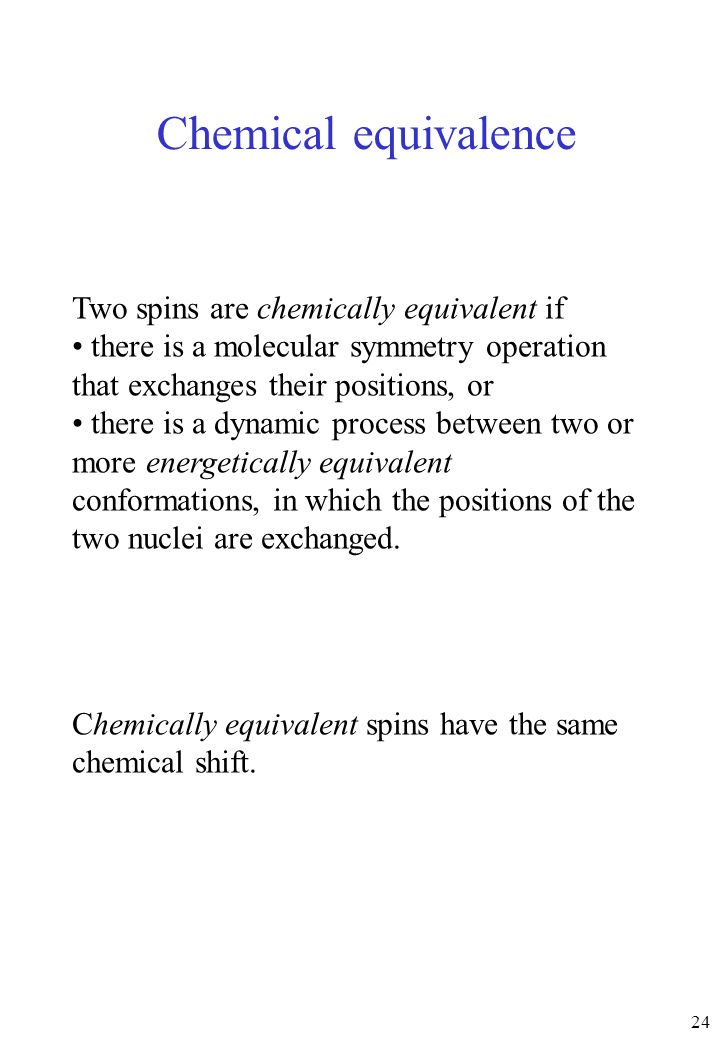 Chemical equivalence Two spins are chemically equivalent if