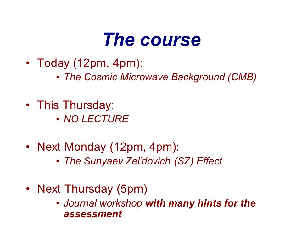 The course Today (12pm, 4pm): This Thursday: Next Monday (12pm, 4pm):