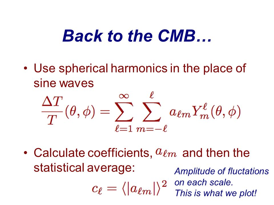 Back to the CMB… Use spherical harmonics in the place of sine waves