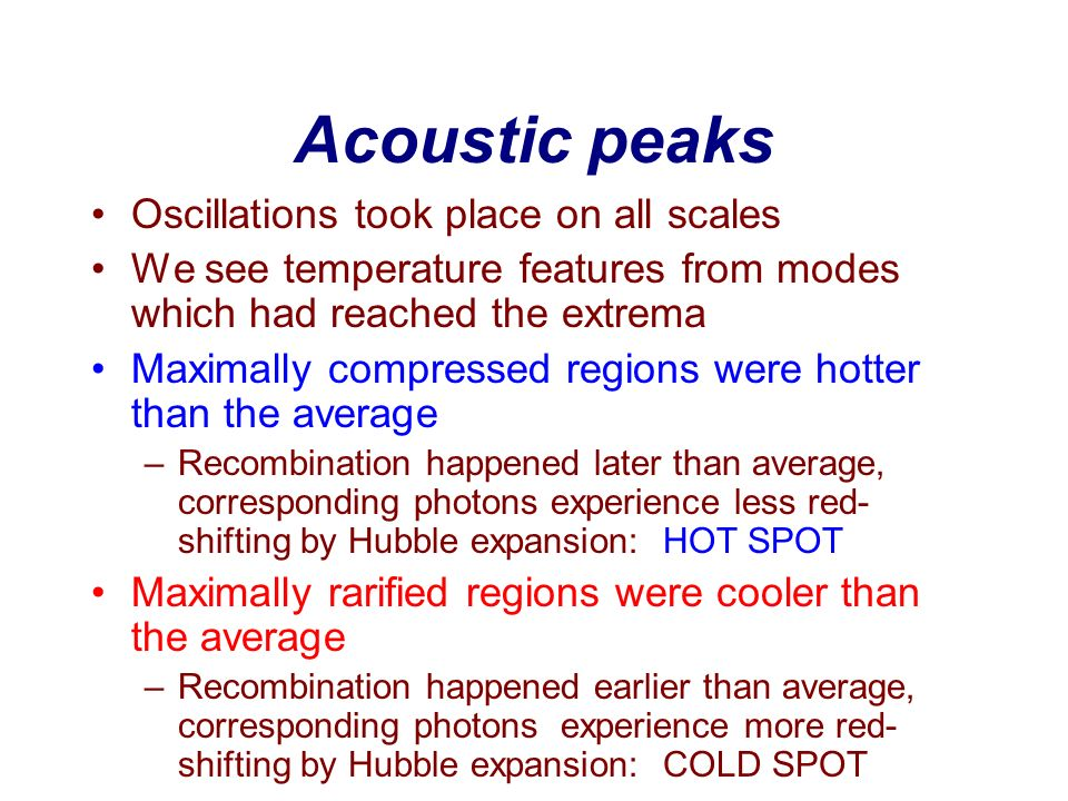 Acoustic peaks Oscillations took place on all scales