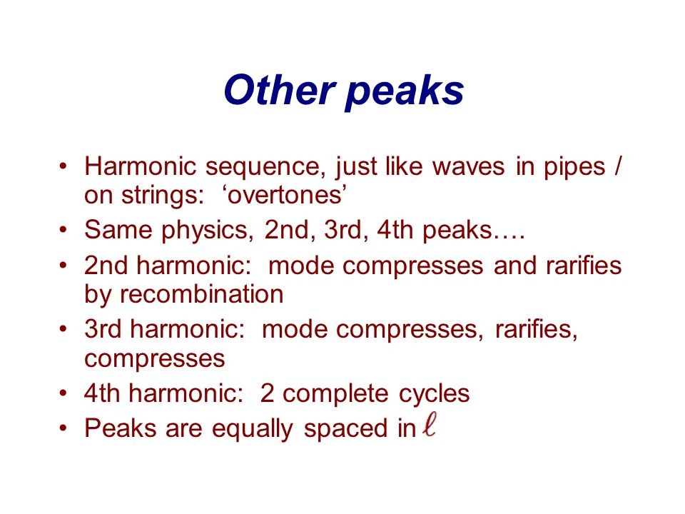 Other peaksHarmonic sequence, just like waves in pipes / on strings: 'overtones' Same physics, 2nd, 3rd, 4th peaks….