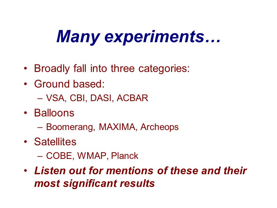 Many experiments… Broadly fall into three categories: Ground based: