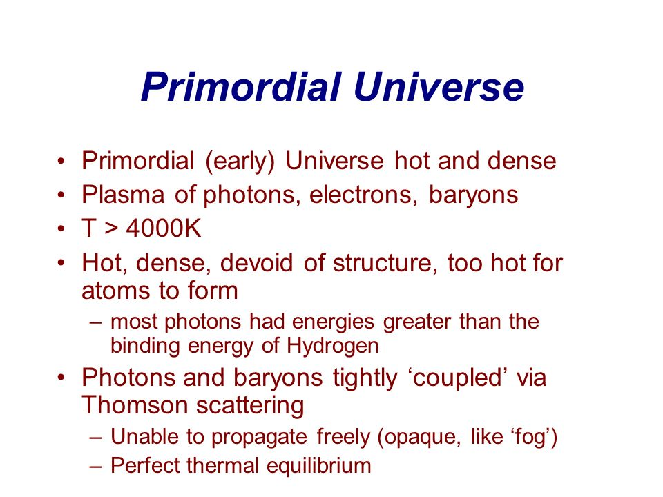 Primordial Universe Primordial (early) Universe hot and dense