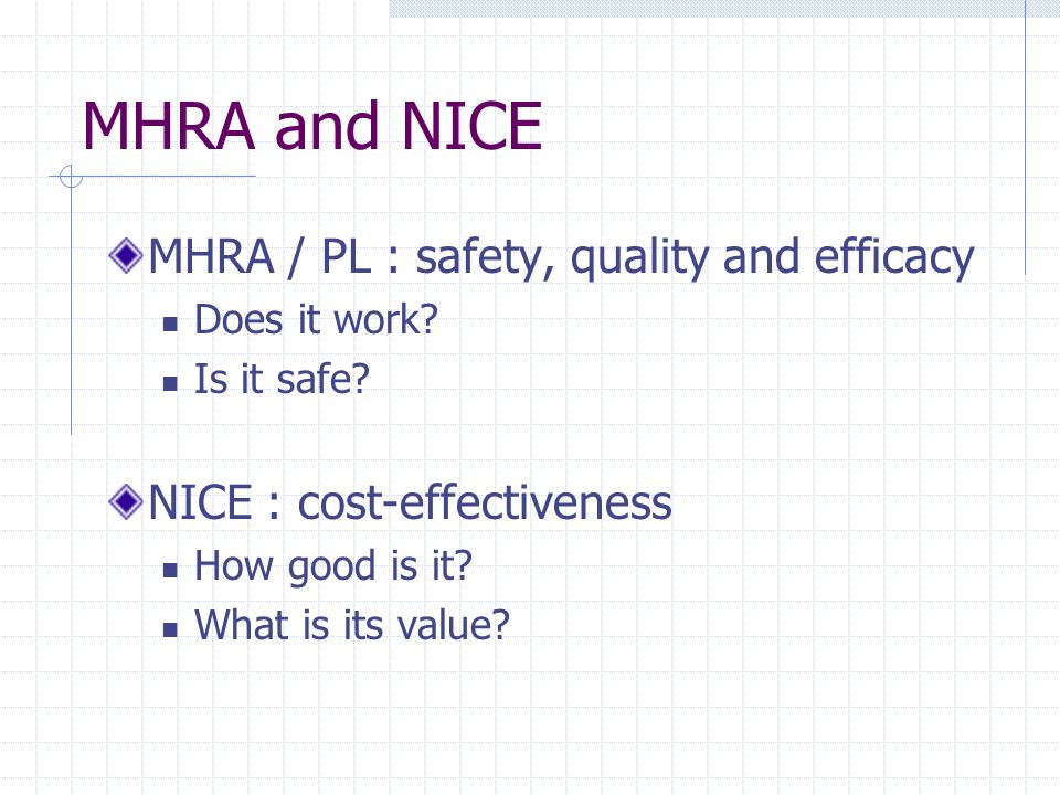 MHRA and NICE MHRA / PL : safety, quality and efficacy