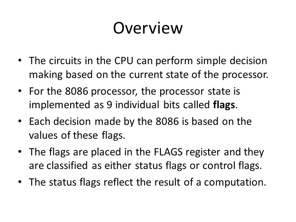 Overview The circuits in the CPU can perform simple decision making based on the current state of the processor.