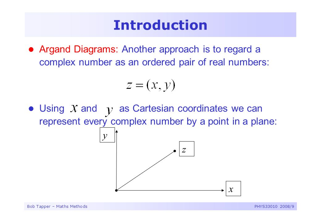 Introduction Argand Diagrams: Another approach is to regard a complex number as an ordered pair of real numbers:
