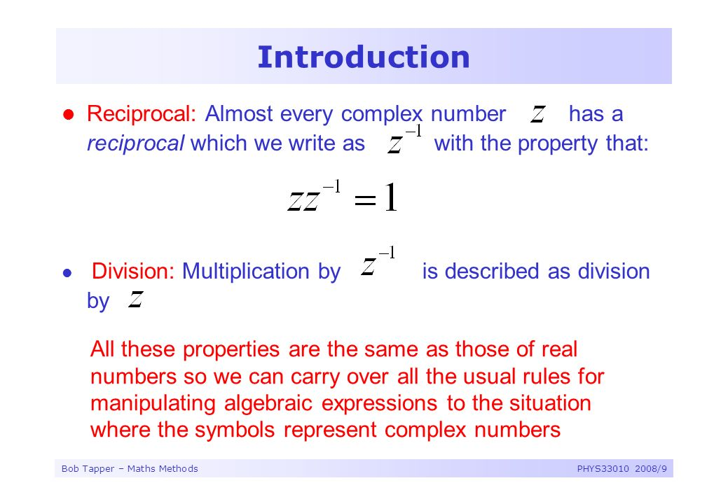 Introduction Reciprocal: Almost every complex number has a reciprocal which we write as with the property that: