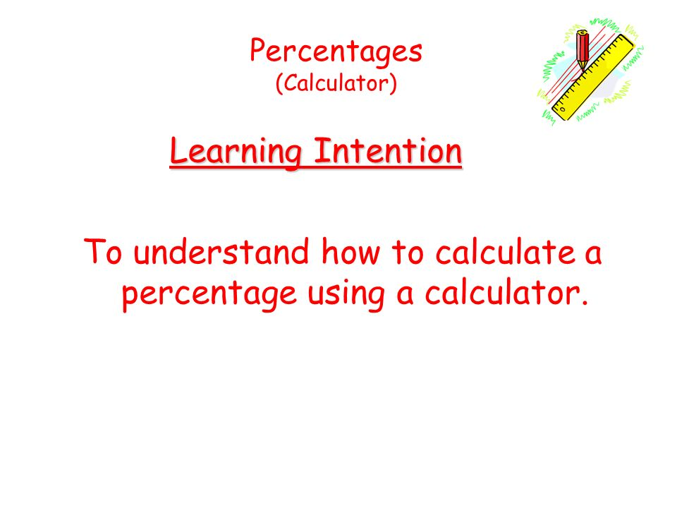 Starter questions ppt download to understand how to calculate a percentage using a calculator ccuart Images