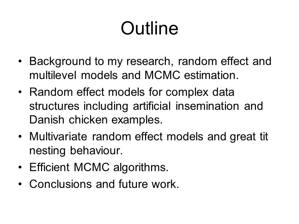 OutlineBackground to my research, random effect and multilevel models and MCMC estimation.