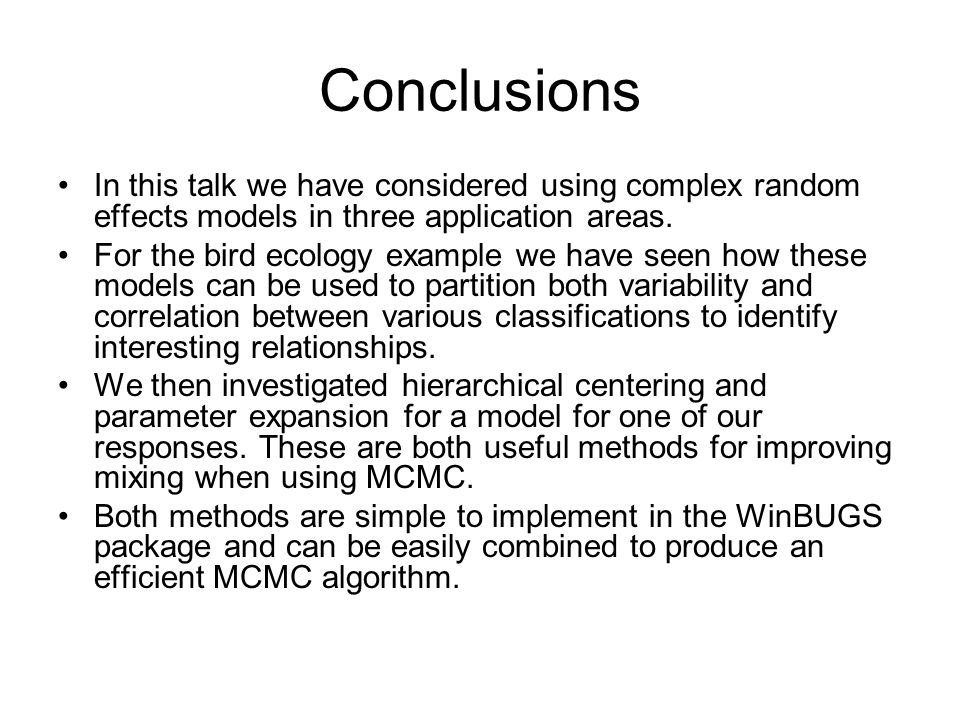 Conclusions In this talk we have considered using complex random effects models in three application areas.