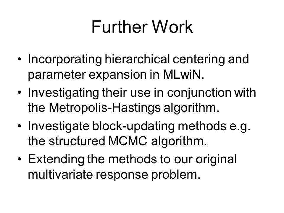 Further Work Incorporating hierarchical centering and parameter expansion in MLwiN.