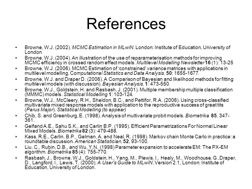 ReferencesBrowne, W.J. (2002). MCMC Estimation in MLwiN. London: Institute of Education, University of London.