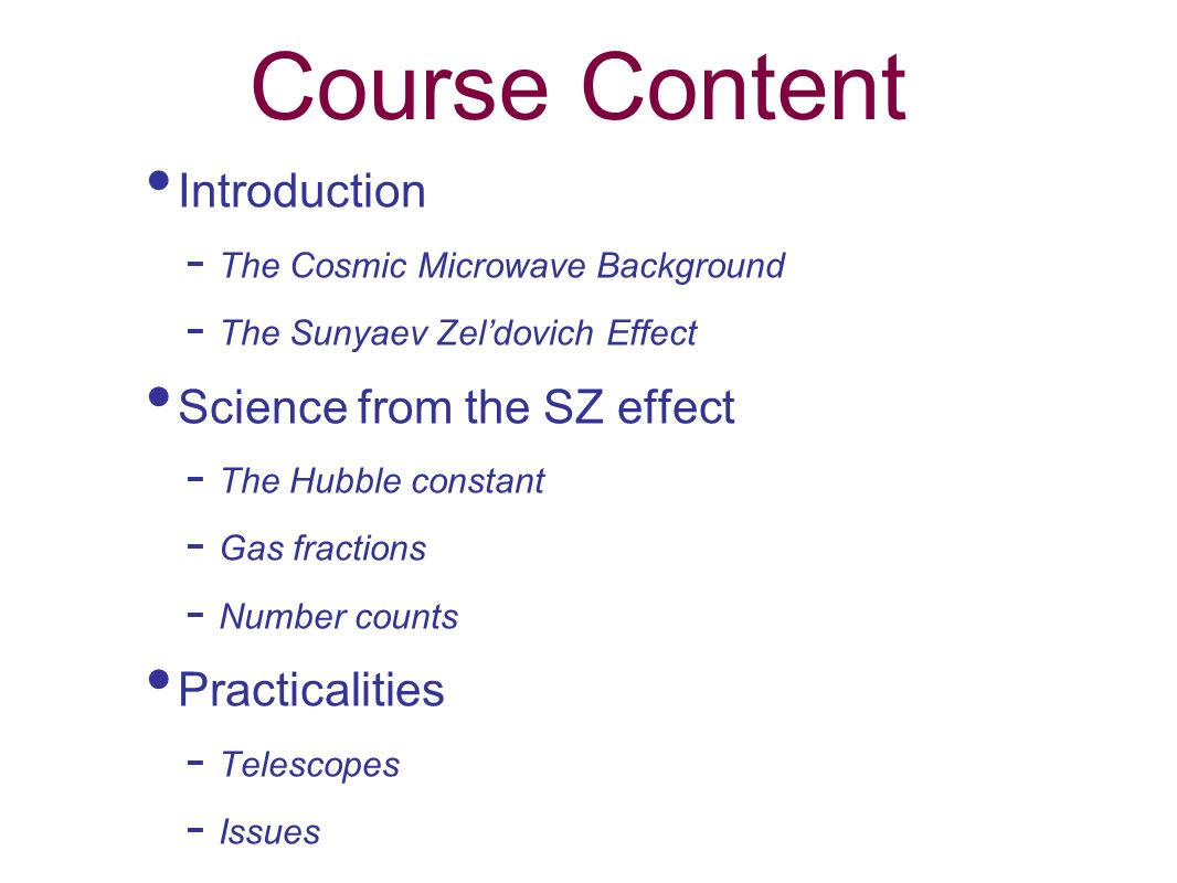 Course Content Introduction Science from the SZ effect Practicalities