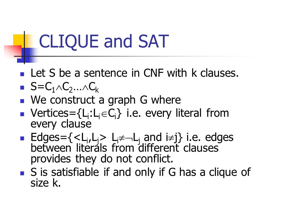 CLIQUE and SAT Let S be a sentence in CNF with k clauses. S=C1C2…Ck