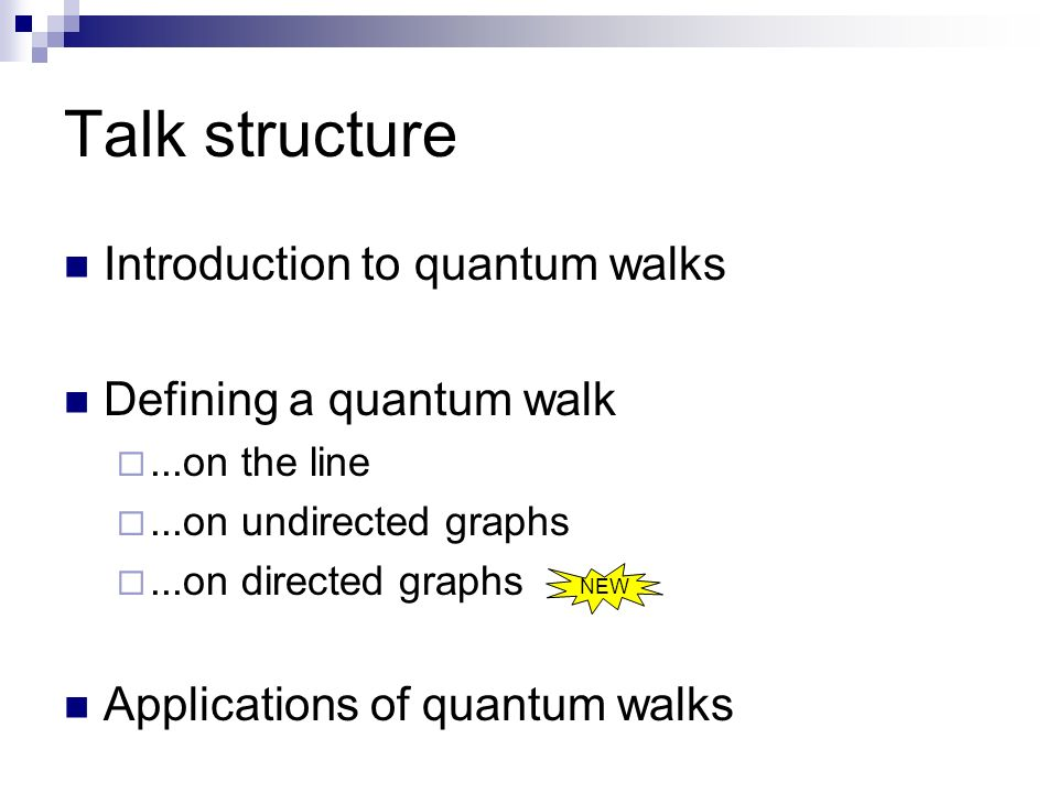Talk structure Introduction to quantum walks Defining a quantum walk