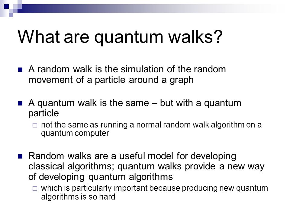 What are quantum walks A random walk is the simulation of the random movement of a particle around a graph.