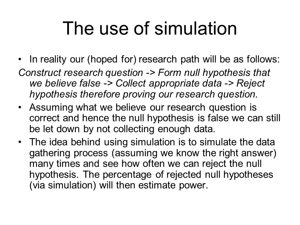The use of simulation In reality our (hoped for) research path will be as follows: